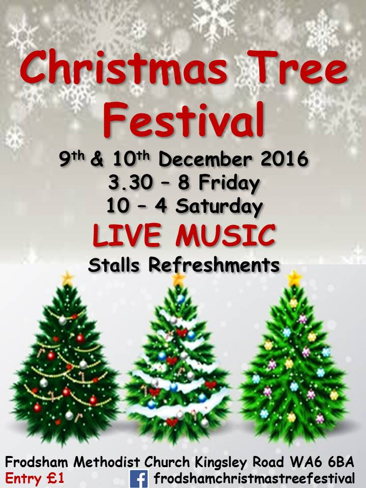 Christmas Tree Festival 9th & 10th December 2016 3.30 - 8 Friday 10 - 4 Saturday Live music, stalls, refreshments Frodsham Methodist Church, Kingsley Road, Frodsham, WA6 6BA Entry £1
