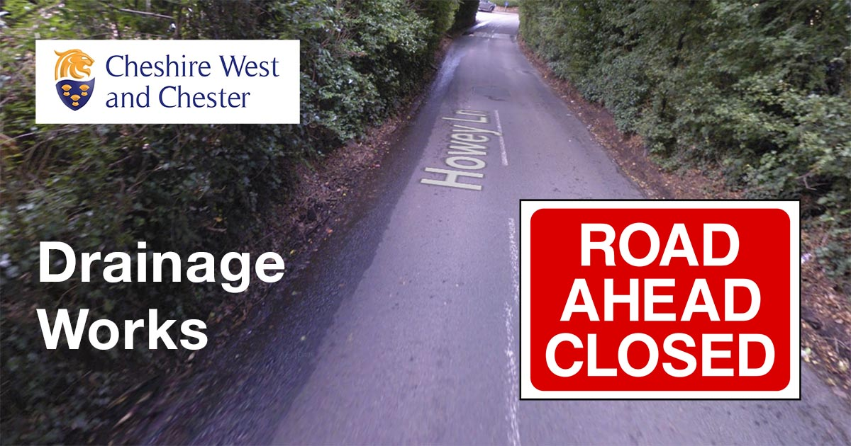 Temporary Road Closure, Howey Lane, Frodsham for Drainage Works by Cheshire West & Chester