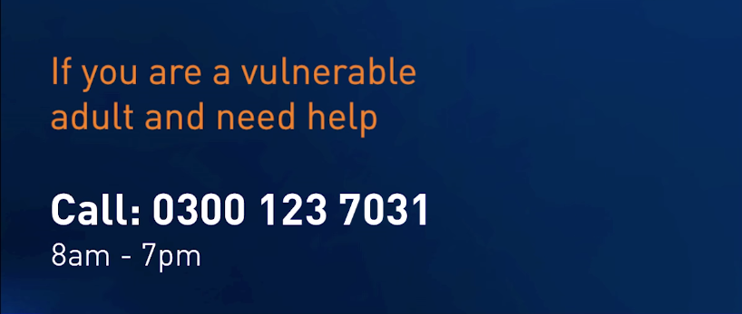 If you are a vulnerable adult and need help call 0300 123 7031 8am - 7pm