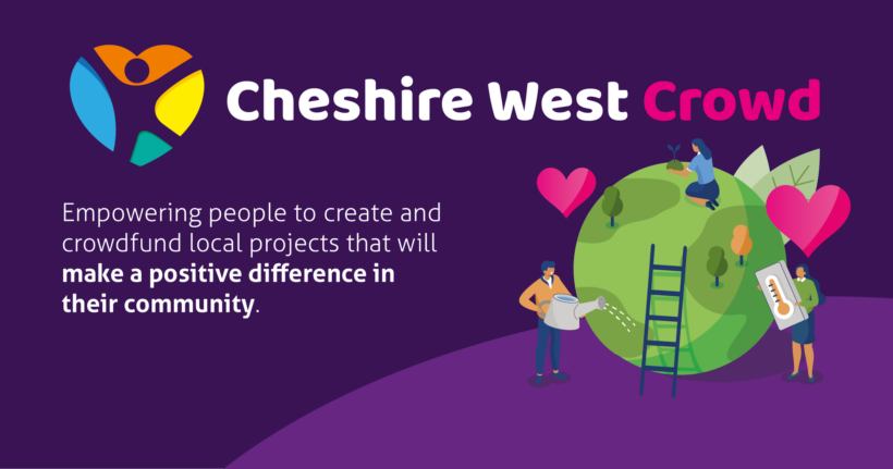 Advertisement for Cheshire West Crowd - Empowering people to create and crowdfund local projects that will make a positive difference in their community.